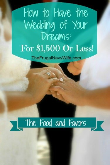 Save on Wedding Food and Favors – How to Have the Wedding of Your Dreams for $1,500 or Less!