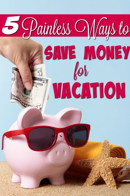5 Painless Ways to Start Saving for Vacation