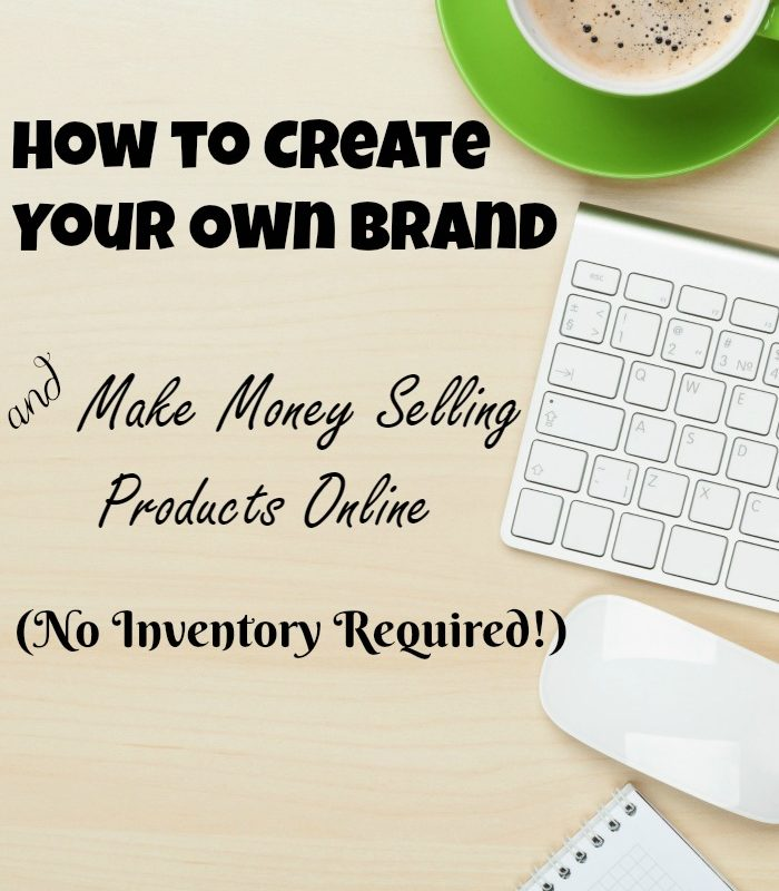 How to Create Your Own Brand and Make Money Selling Products Online (No Inventory Required!)