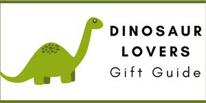 Dinosaur Lovers Gift Guide