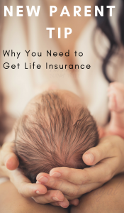 New Parent Tips: Why You Need to Get Life Insurance NOW!