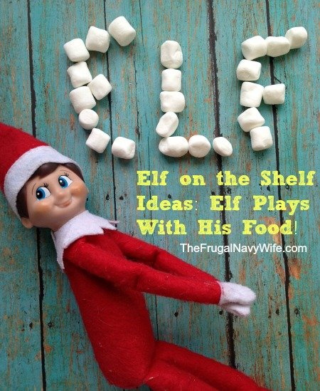Elf on the Shelf Ideas: Elf Plays With His Food!