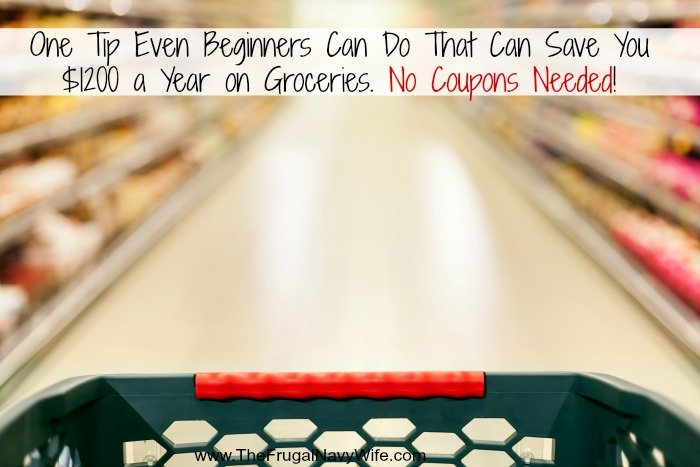 One Tip Even Beginners Can Do That Can Save You $1200 a Year on Groceries. No Coupons Needed!