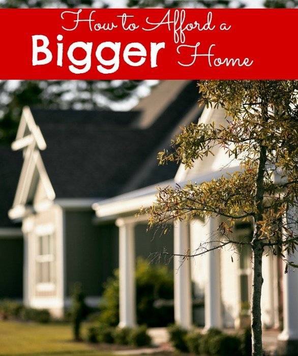 How to Afford a Bigger Home
