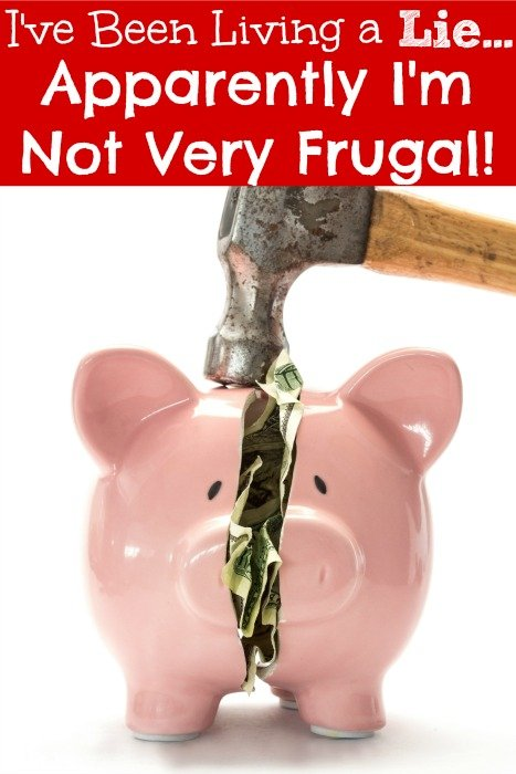 I've Been Living a Lie... Apparently I'm Not Very Frugal!