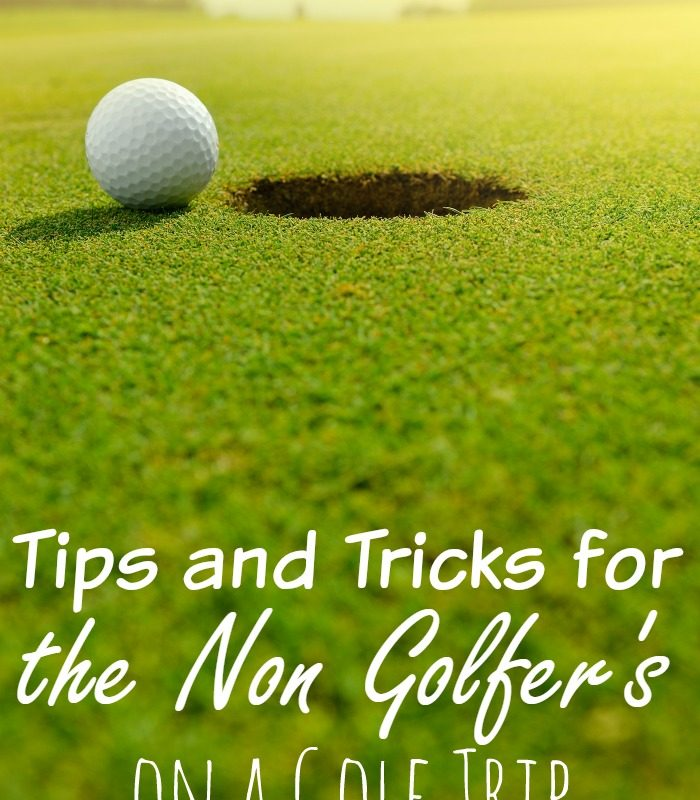 Tips and Tricks For the Non Golfer's on a Golf Trip