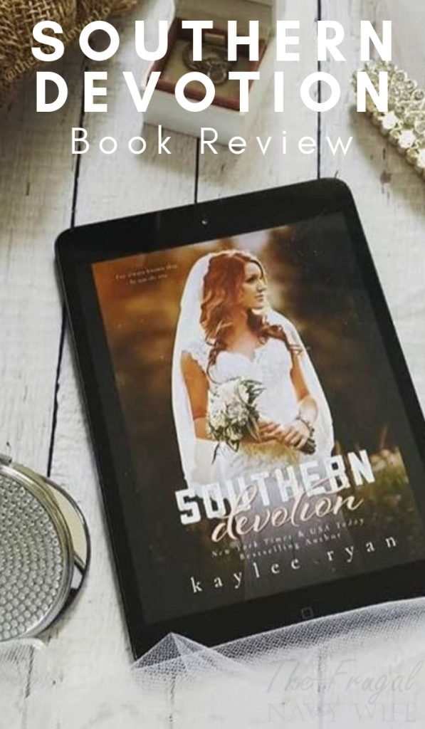 Southern Devotion is the final book in the Southern Heart series by Kaylee Ryan. Re-visit your favorite characters and see how the series wraps up. #kayleeryan #southernheartseries #southerndevotionbook #frugalnavywife | Book Review | Bookworm | Author Kaylee Ryan | Southern Heart Book Series | Southern Devotion Book