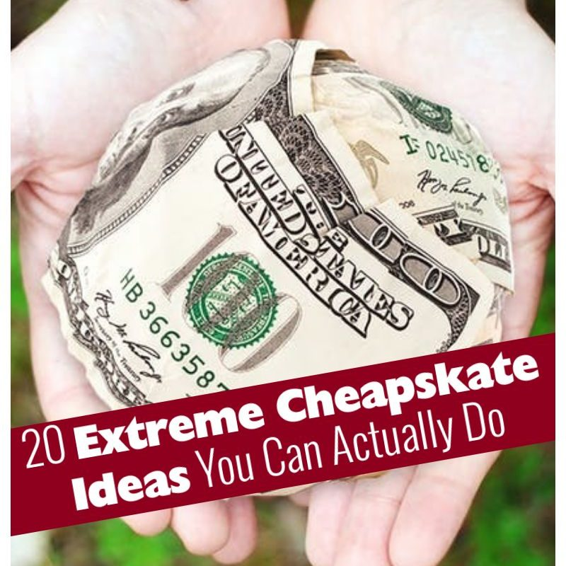 20 Extreme Cheapskate Ideas You Can Actually Do