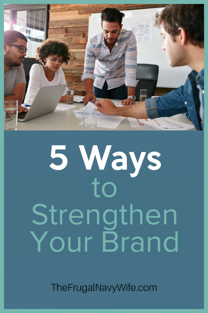 When you have a strong brand you can easily cement your reputation and expand your outreach among your target audience. Here are 5 ways to Strengthen your Brand. #frugalnavywife #brand #blogging #workfromhometips #buildingabusiness   Building a Business   How to Build a Brand   Strengthening your Brand   Starting a Company